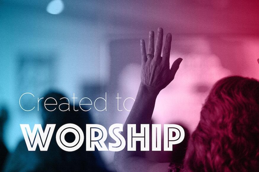Created to Worship Sermon Series