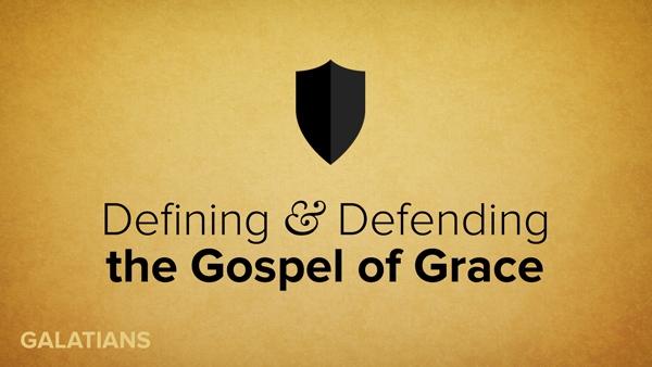 Galatians Series: Defining & Defending the Gospel of Grace