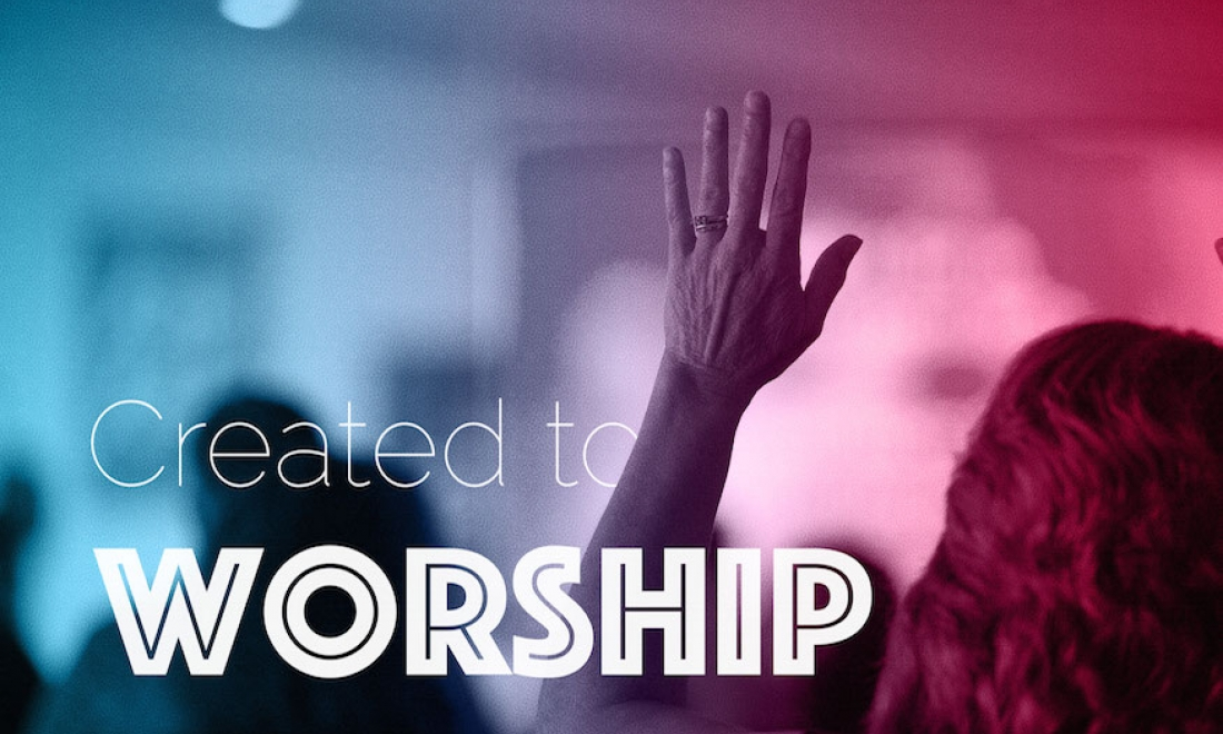 Created to Worship Sermon Series