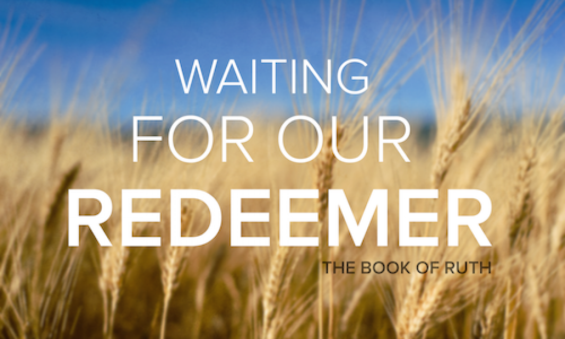 Waiting for Our Redeemer: The Book of Ruth