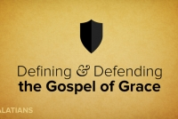 Galatians Series: Defining & Defending the Gospel of Grace