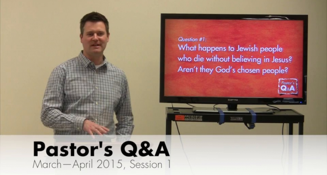 Pastor's Q&A - March-April 2015, Session 1