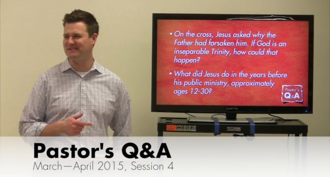 Pastor's Q&A - March-April 2015, Session 4