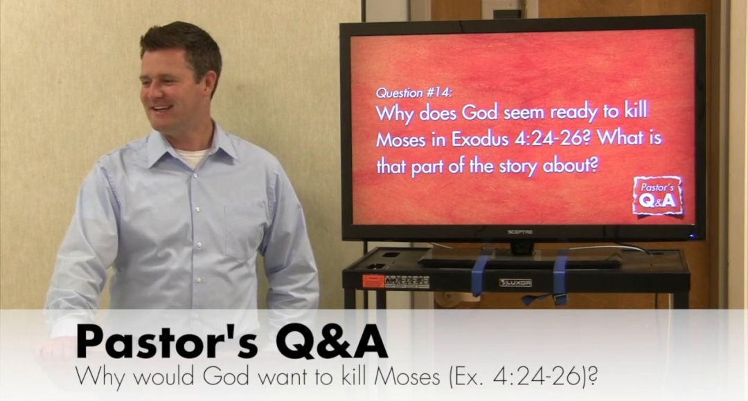 Q&A: Why would God want to kill Moses in Exodus 4?