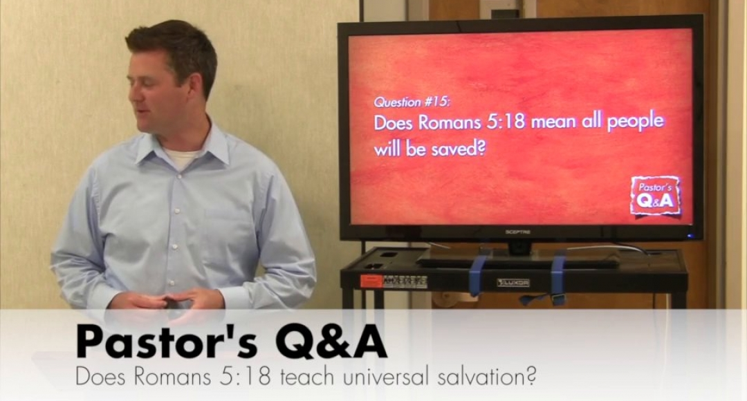 Q&A: Does Romans 5:18 mean all people will be saved?