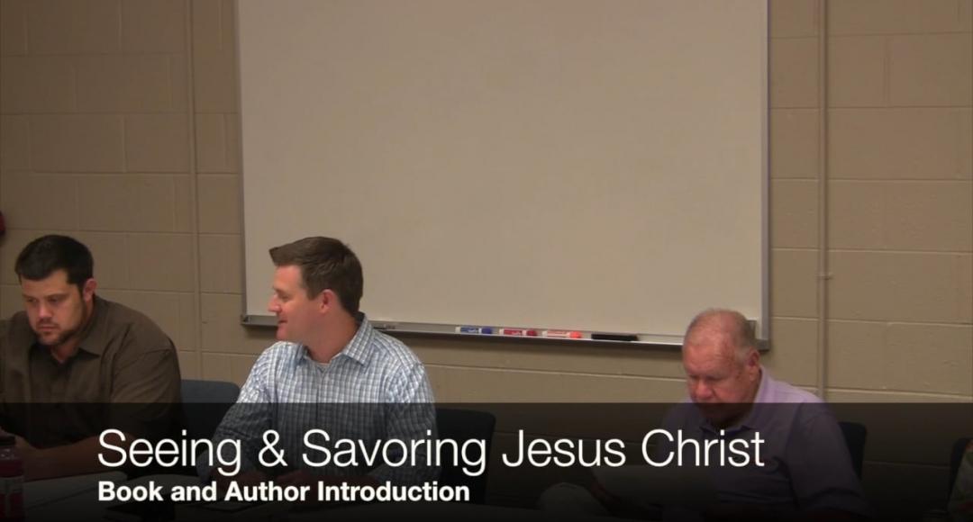 Seeing & Savoring Jesus Christ: Introduction