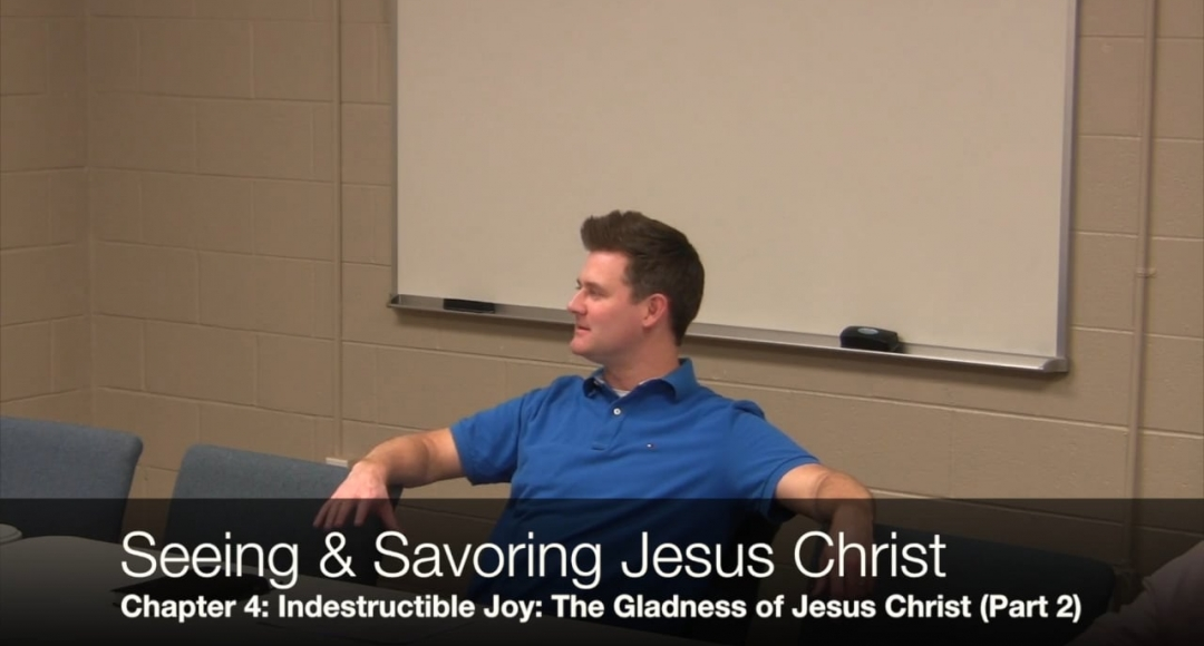 Seeing & Savoring Jesus Christ: Chapter 4 (Part 2)