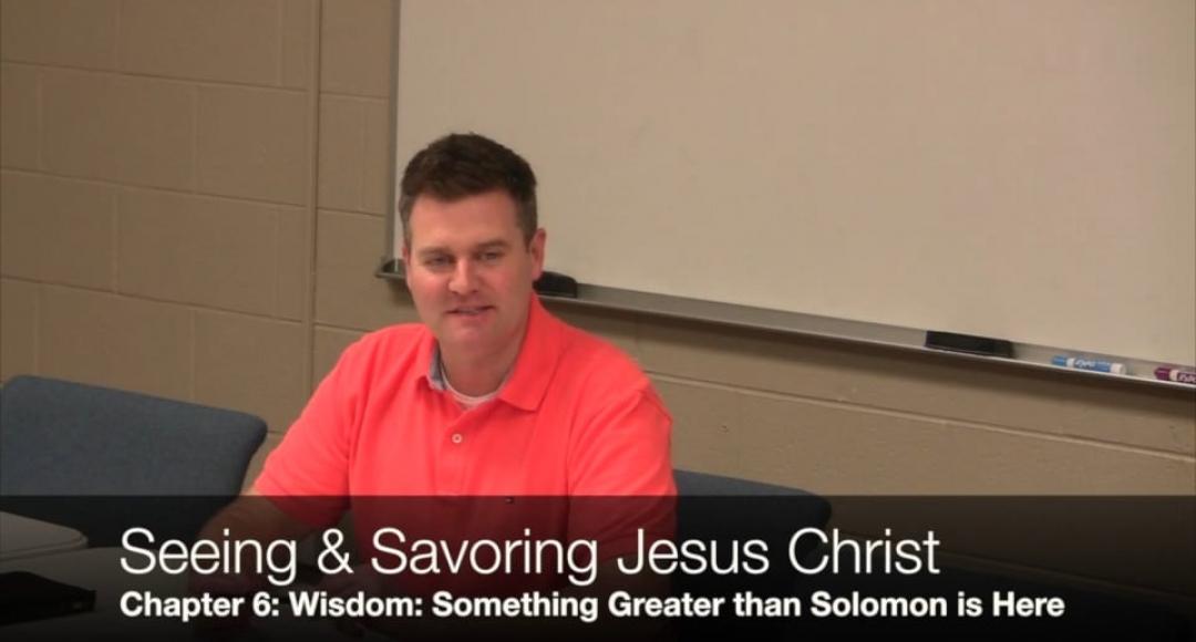 Seeing & Savoring Jesus Christ: Chapter 6
