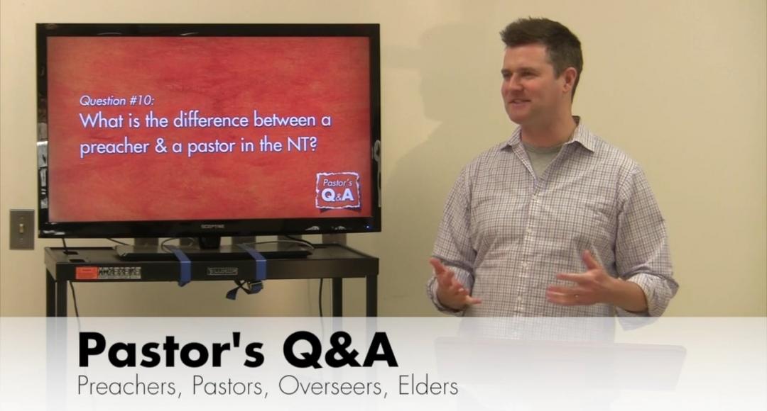 Q&A: Preachers, Pastors, Overseers, Elders
