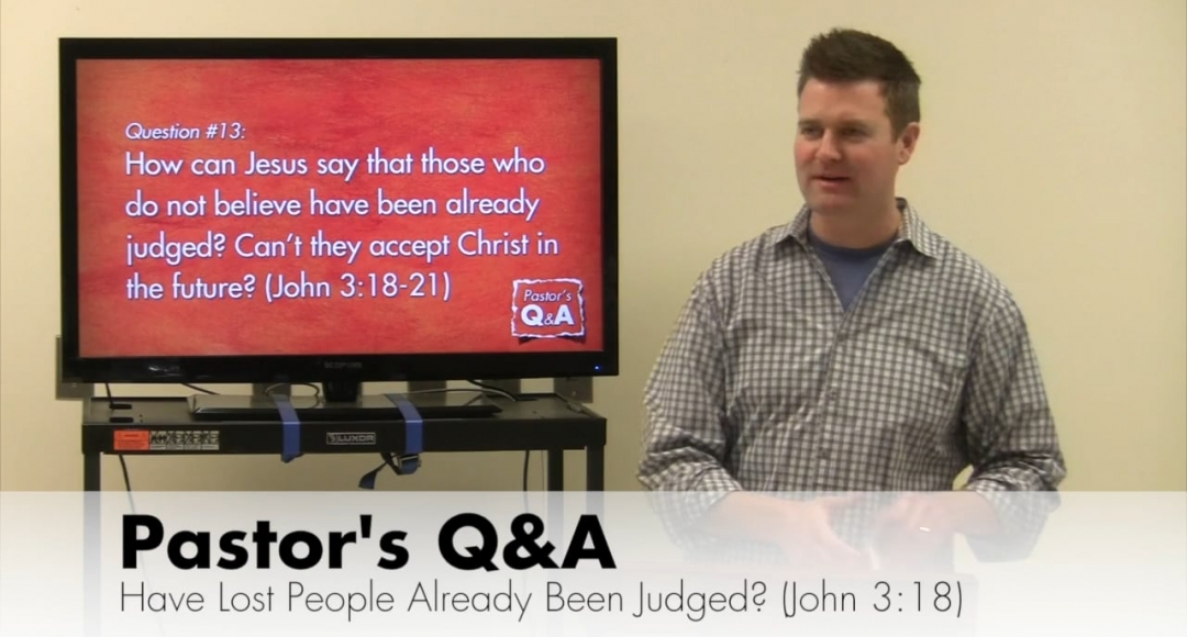 Q&A: Have Lost People Already Been Judged? (John 3:18)