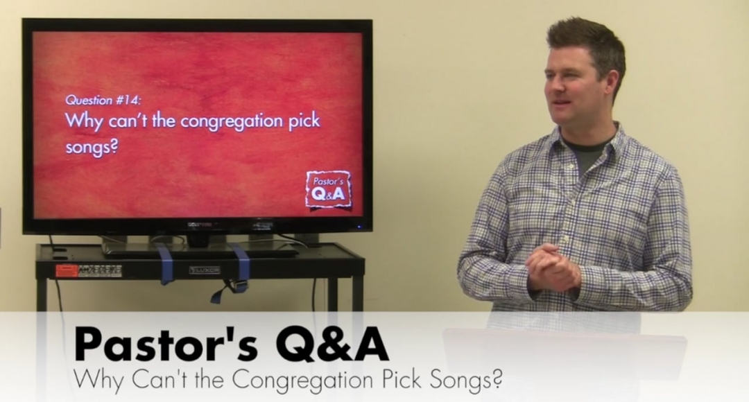 Q&A: Why Can't the Congregation Pick Songs?