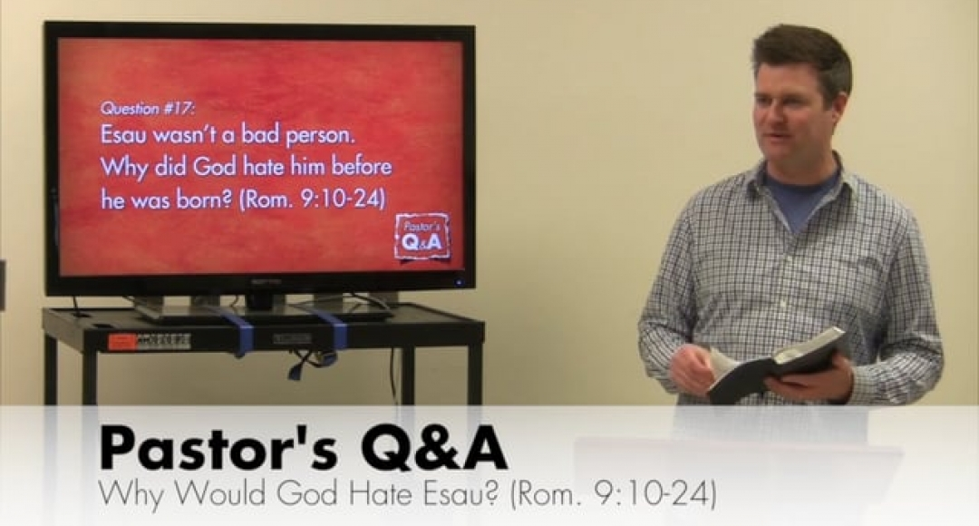 Q&A: Why Would God Hate Esau? (Rom 9:10-14)
