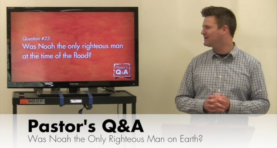 Q&A Was Noah the Only Righteous Man on Earth?