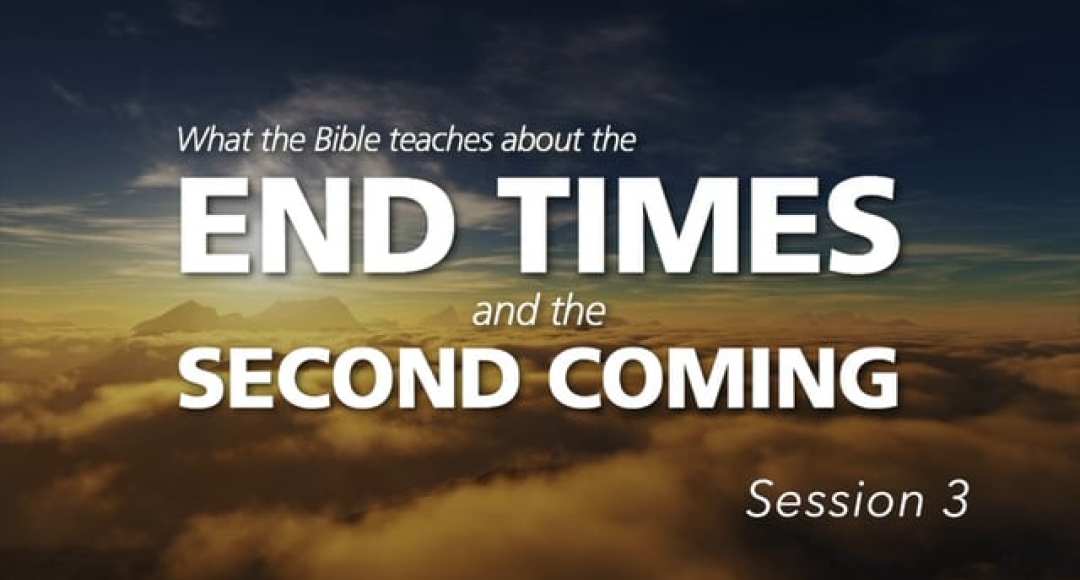 End Times & Second Coming - Session 3