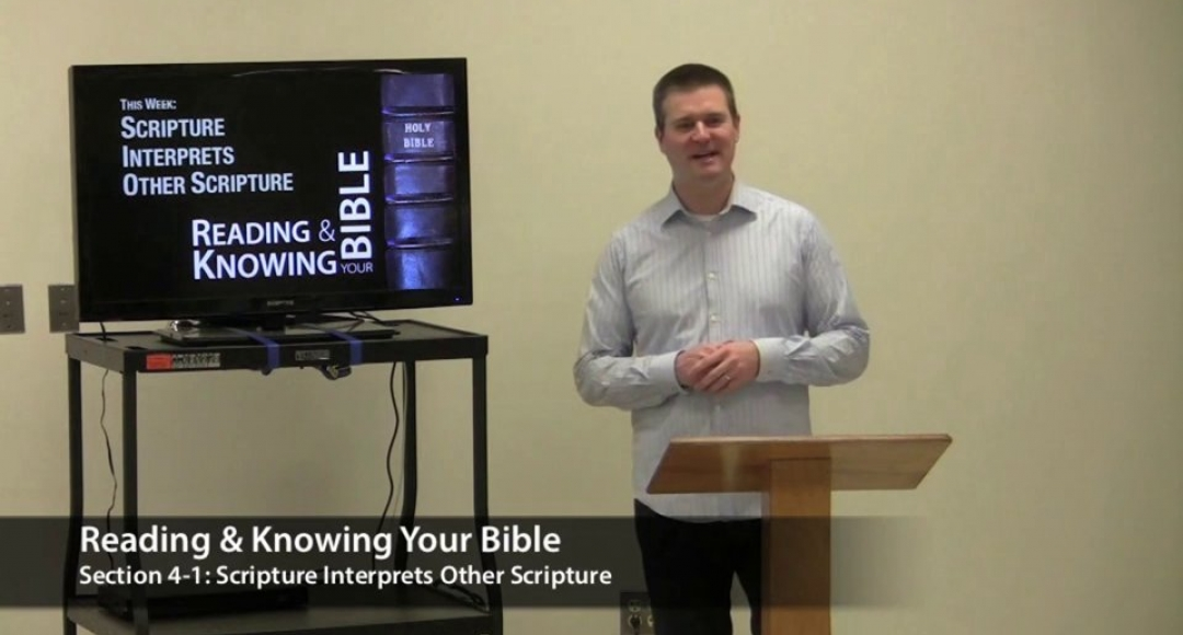 Reading & Knowing Your Bible, Section 4-1: Scripture Interprets Other Scripture