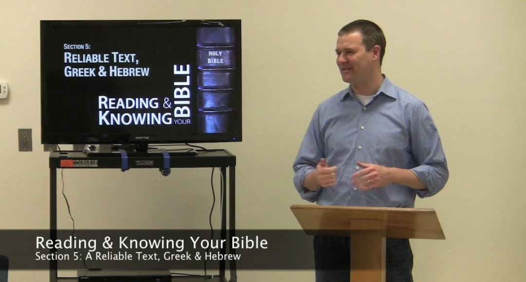 Reading & Knowing Your Bible, Section 5-1: Reliable Text, Greek & Hebrew