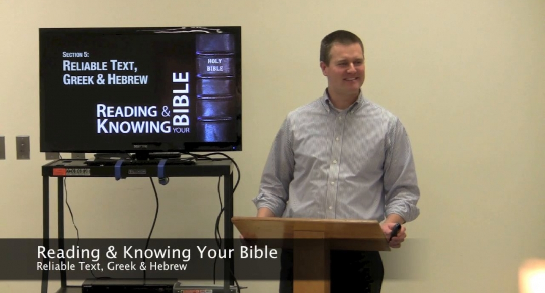 Reading & Knowing Your Bible, Section 5-2: Reliable Text, Greek & Hebrew