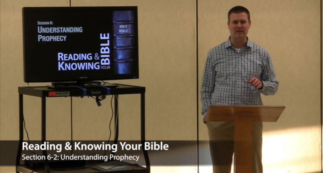 Reading & Knowing Your Bible, Section 6-2: Understanding Prophecy