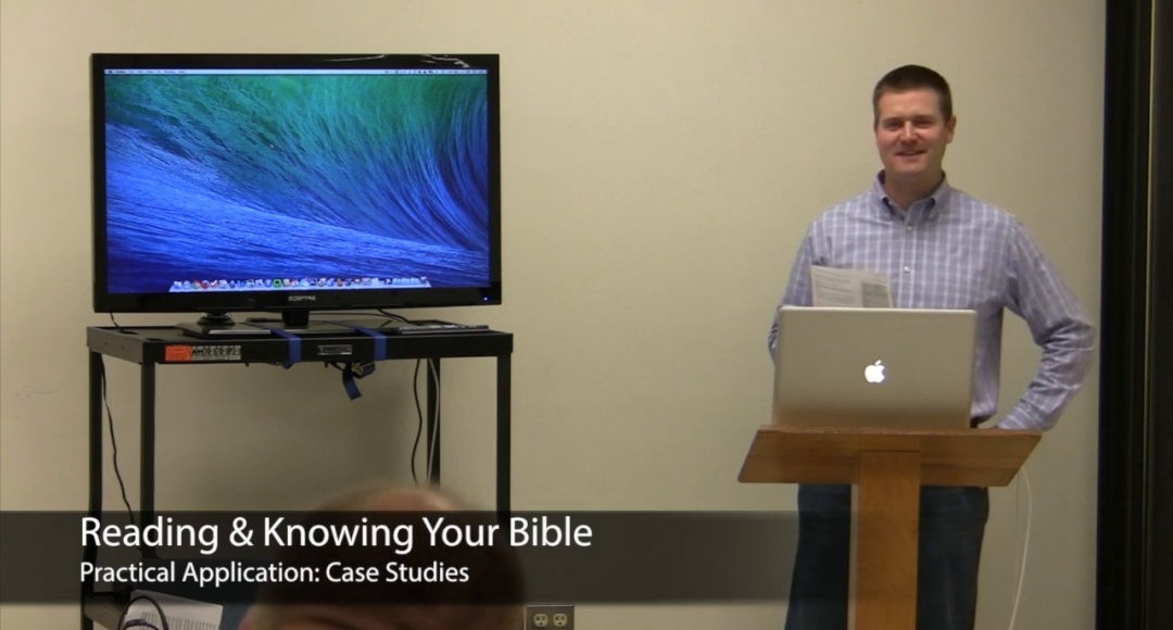 Reading & Knowing Your Bible: Practical Application: Case Studies