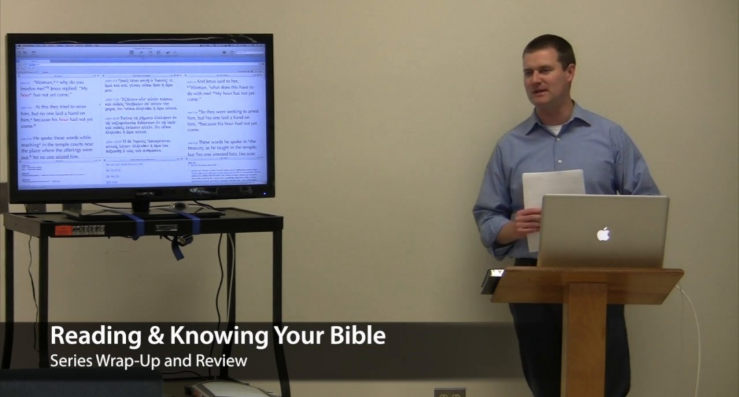 Reading & Knowing Your Bible: Series Wrap-Up and Review