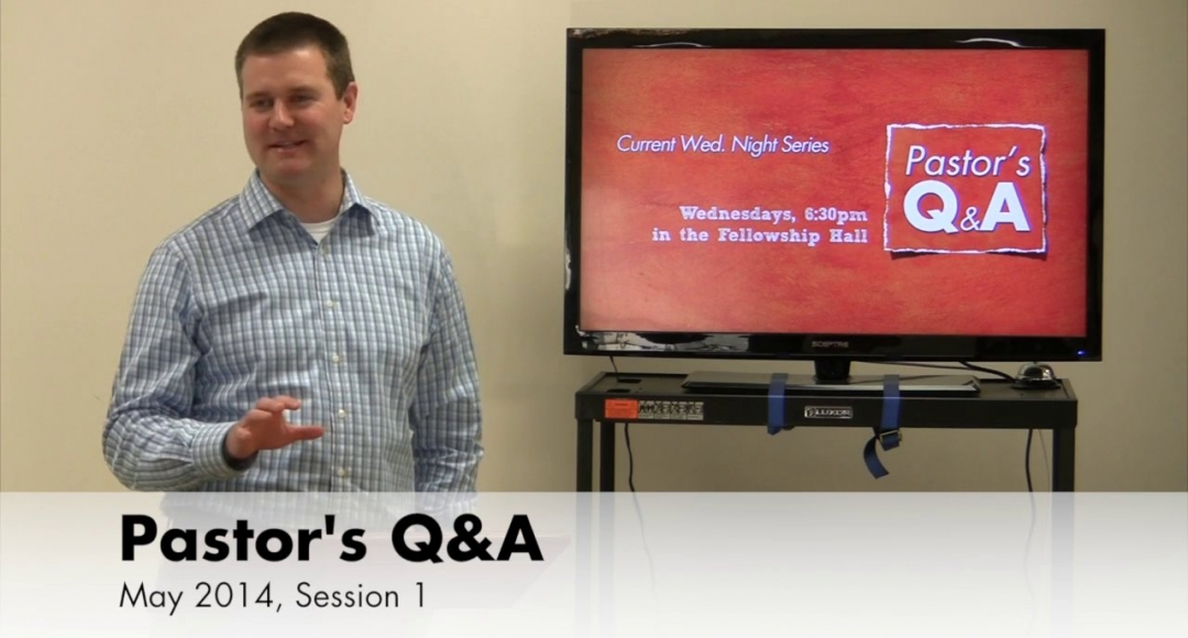 Pastor's Q&A - May 2014, Session 1